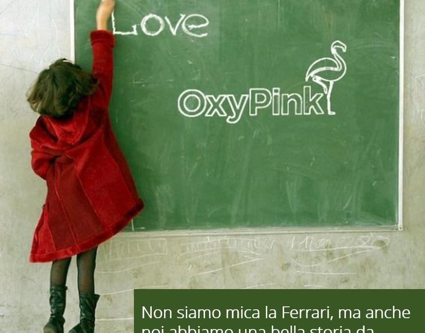 Non siamo mica la Ferrari, ma anche noi abbiamo una bella storia da raccontare. Ossigeno rosa, ma cos'è?
