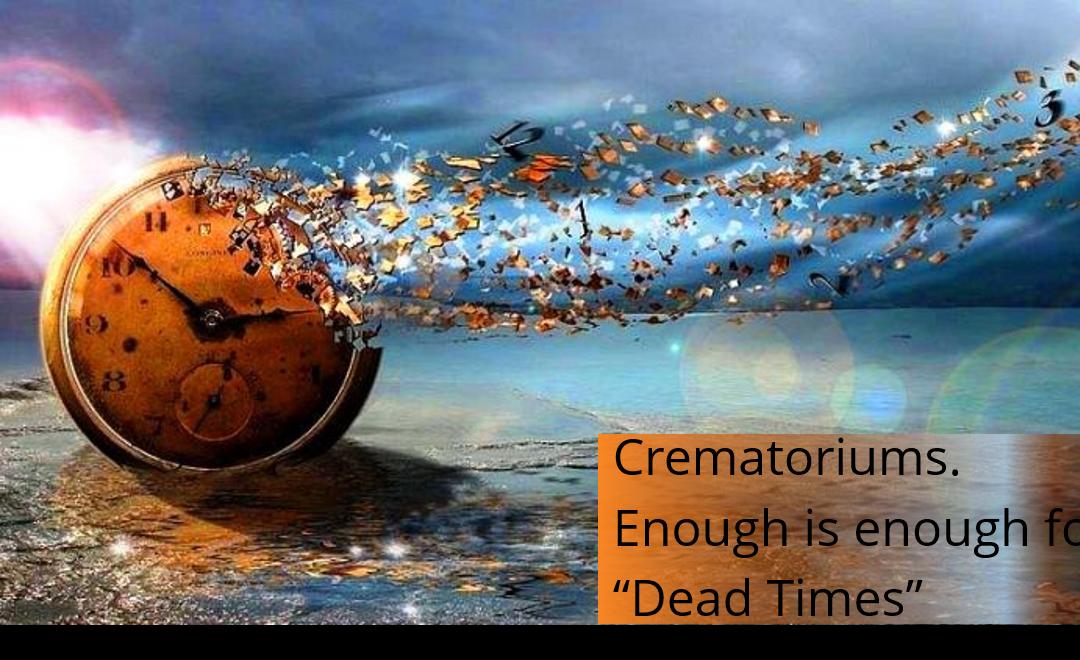 """Crematoriums. Enough is enough for  """"Dead Times"""""""